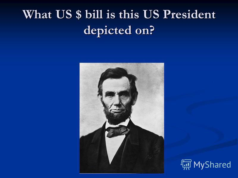 What US $ bill is this US President depicted on?