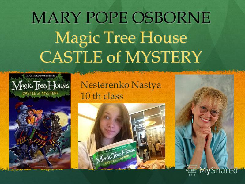 MARY POPE OSBORNE Magic Tree House CASTLE of MYSTERY Nesterenko Nastya 10 th class