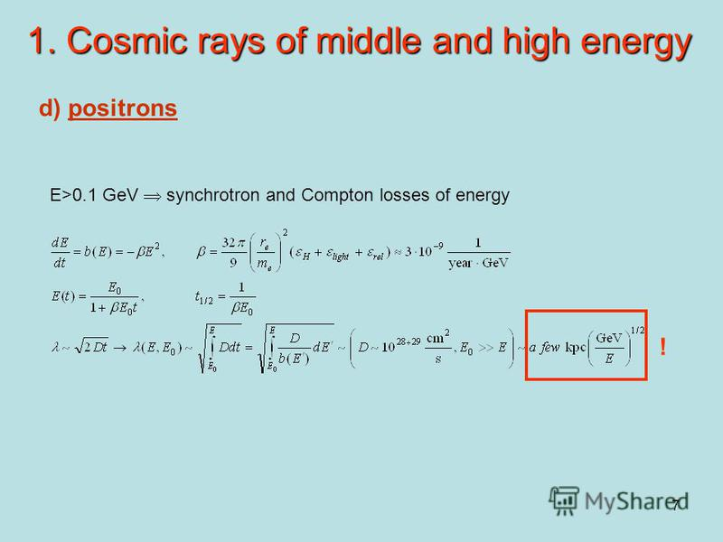 7 1. Cosmic rays of middle and high energy d) positrons E>0.1 GeV synchrotron and Compton losses of energy !