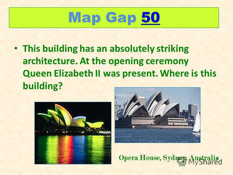 This building has an absolutely striking architecture. At the opening ceremony Queen Elizabeth II was present. Where is this building? Opera House, Sydney, Australi a