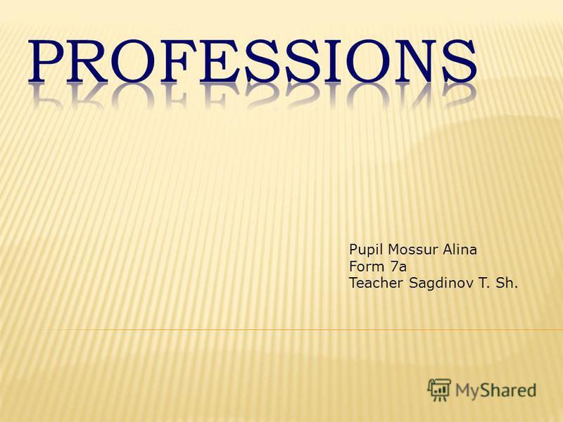 Pupil Mossur Alina Form 7a Teacher Sagdinov T. Sh.