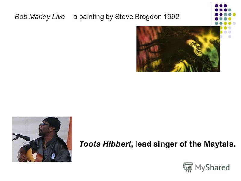 Bob Marley Live a painting by Steve Brogdon 1992 Toots Hibbert, lead singer of the Maytals.