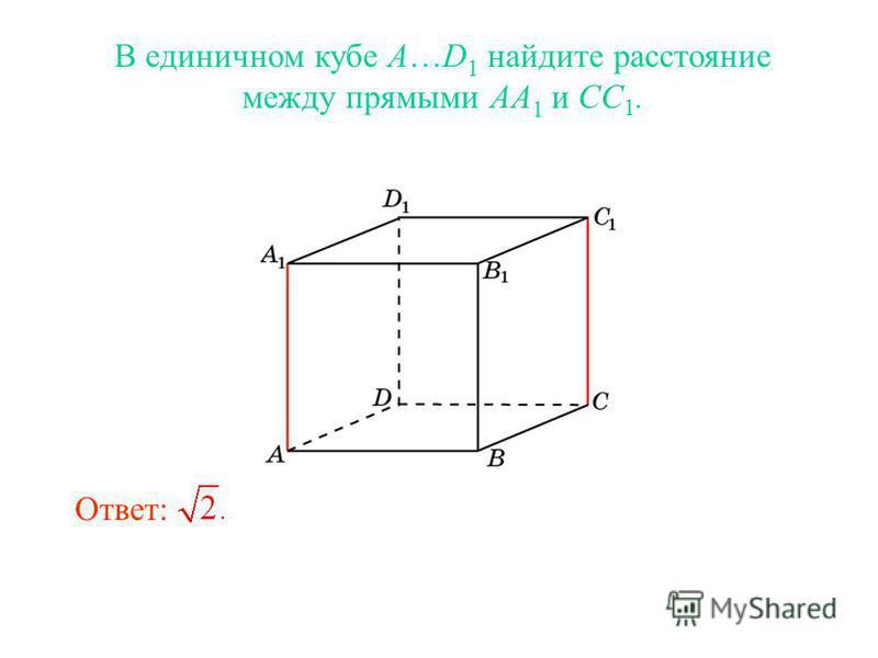 В единичном кубе A…D 1 найдите расстояние между прямыми AA 1 и CC 1. Ответ: