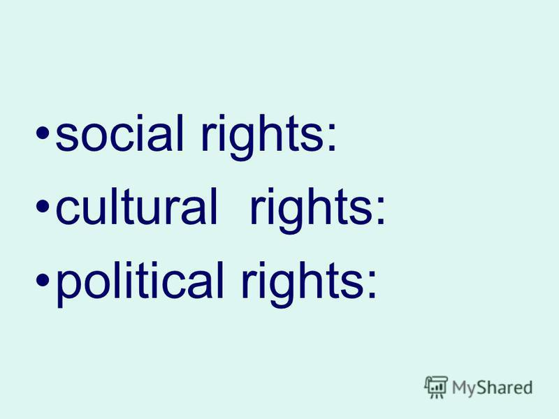 social rights: cultural rights: political rights: