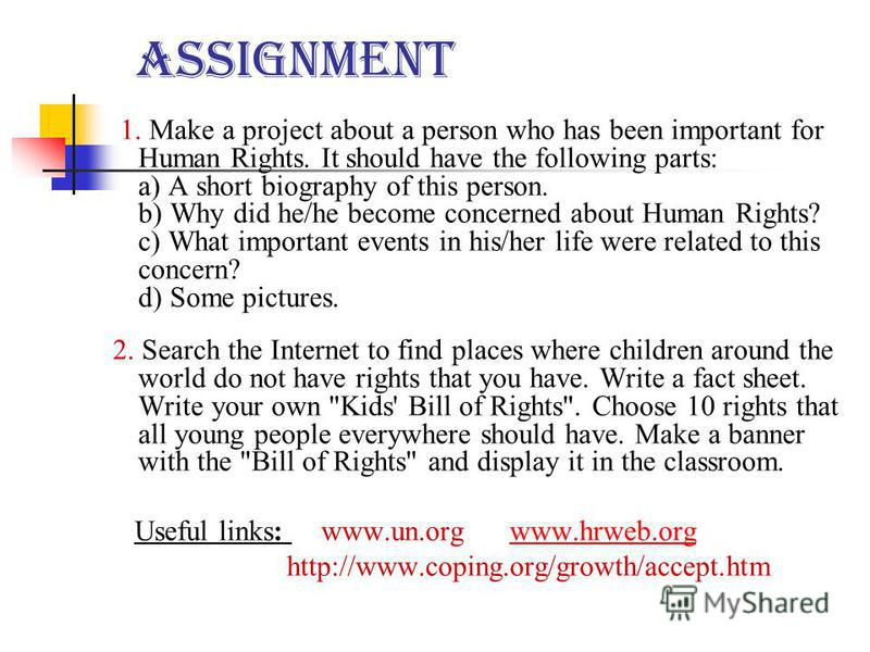 Assignment 1. Make a project about a person who has been important for Human Rights. It should have the following parts: a) A short biography of this person. b) Why did he/he become concerned about Human Rights? c) What important events in his/her li