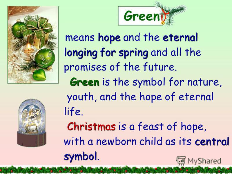 Green hopeeternal means hope and the eternal longing for spring longing for spring and all the promises of the future. Green Green is the symbol for nature, youth, and the hope of eternal life. Christmas Christmas is a feast of hope, central with a n