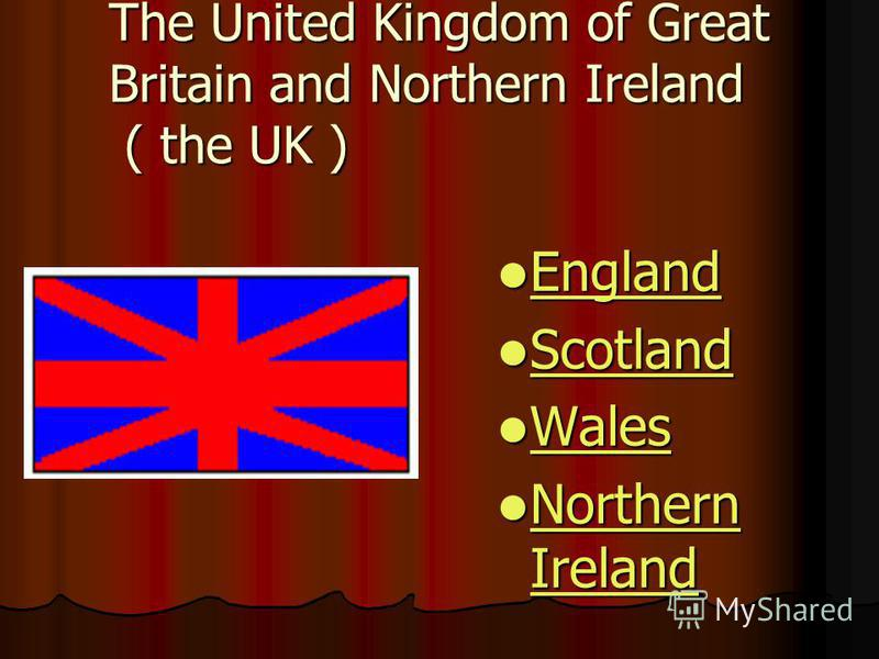 The United Kingdom of Great Britain and Northern Ireland ( the UK ) England England England Scotland Scotland Scotland Wales Wales Wales Northern Ireland Northern Ireland Northern Ireland Northern Ireland