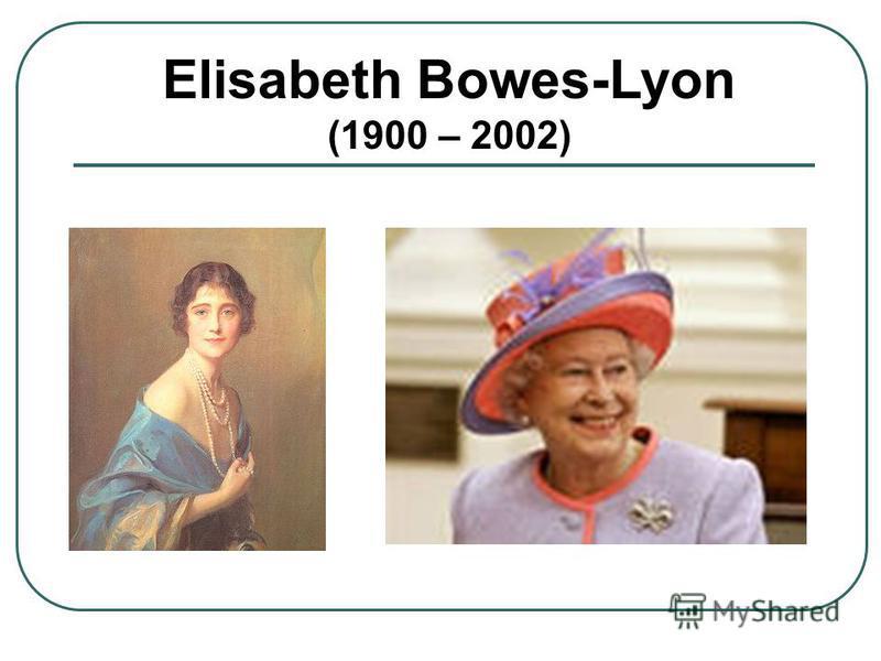 Elisabeth Bowes-Lyon (1900 – 2002)