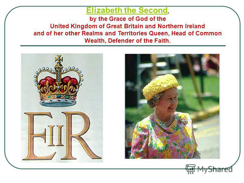 Elizabeth the Second Elizabeth the Second, by the Grace of God of the United Kingdom of Great Britain and Northern Ireland and of her other Realms and Territories Queen, Head of Common Wealth, Defender of the Faith.