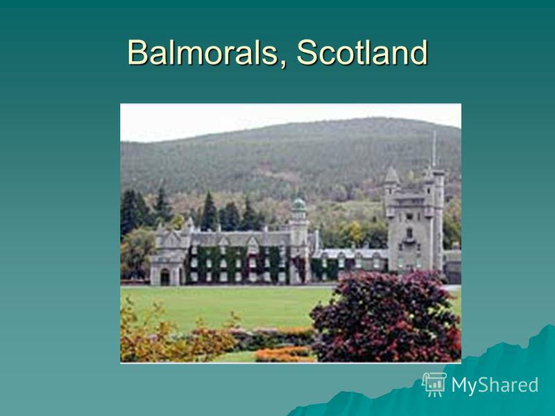 Balmorals, Scotland