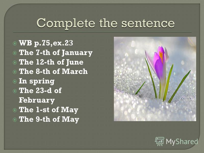 WB p.75,ex.23 The 7-th of January The 12-th of June The 8-th of March In spring The 23-d of February The 1-st of May The 9-th of May