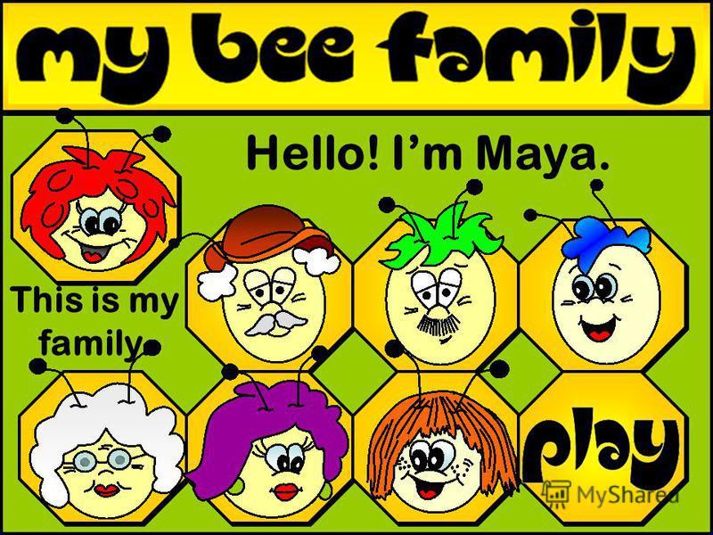 This is my family. Hello! Im Maya.