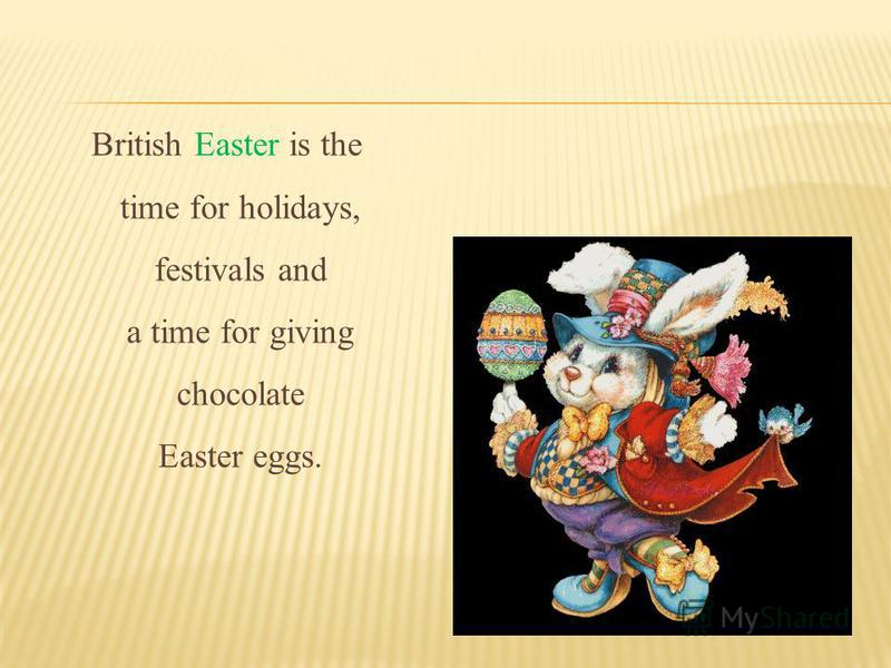 British Easter is the time for holidays, festivals and a time for giving chocolate Easter eggs.