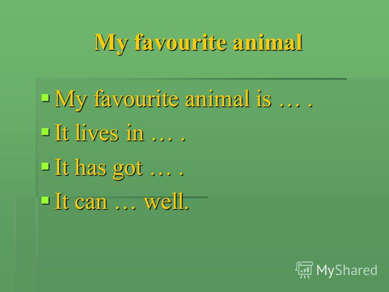 My favourite animal My favourite animal is …. My favourite animal is …. It lives in …. It lives in …. It has got …. It has got …. It can … well. It can … well.