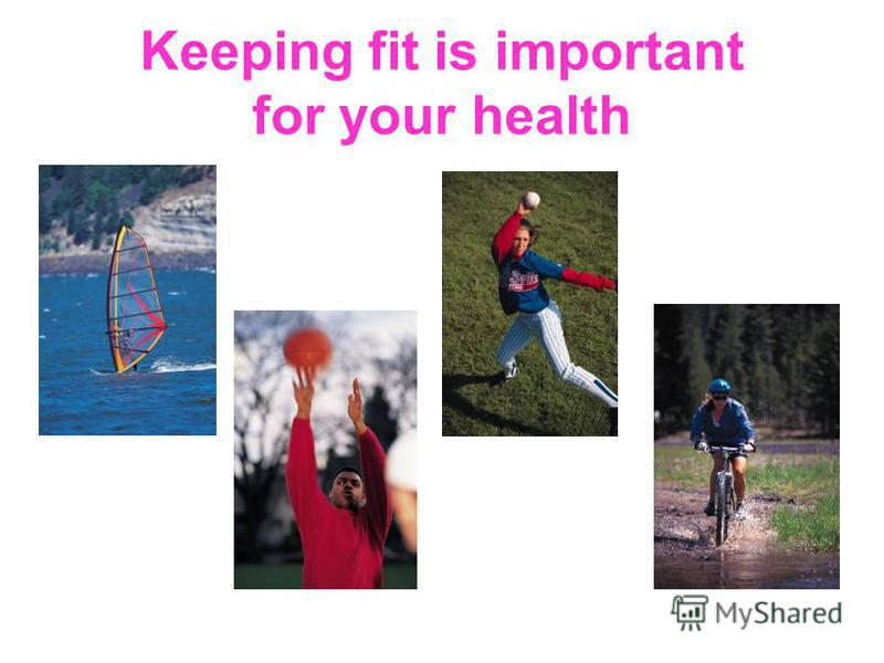 Keeping fit is important for your health