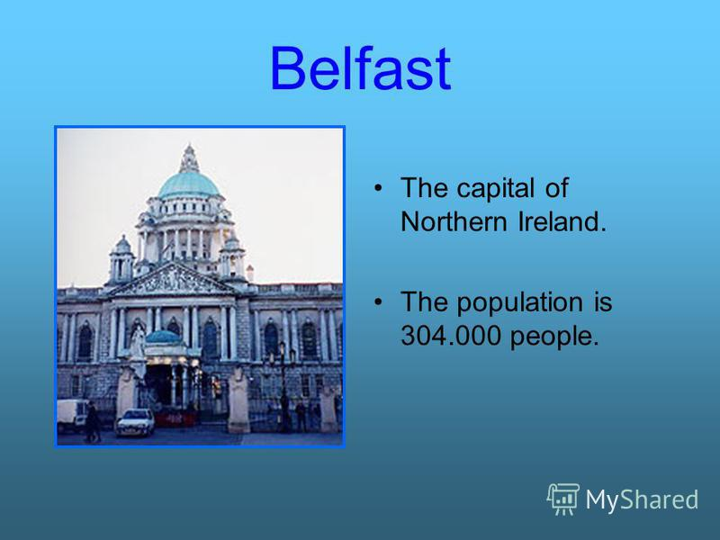 Belfast The capital of Northern Ireland. The population is 304.000 people.