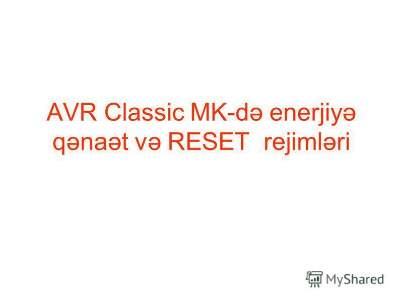AVR Classic MK-də enerjiyə qənaət və RESET rejimləri