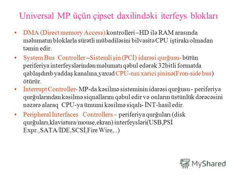Universal MP üçün çipset daxilindəki iterfeys blokları DMA (Direct memory Access) kontrolleri –HD ilə RAM arasında məlumatın bloklarla sürətli mübadiləsini bilvasitə CPU iştirakı olmadan təmin edir. System Bus Controller –Sistemli şin (PCİ) idarəsi q