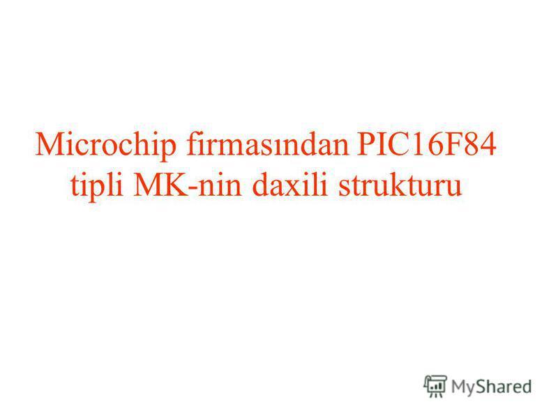 Microchip firmasından PIC16F84 tipli MK-nin daxili strukturu