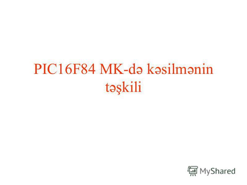 PIC16F84 MK-də kəsilmənin təşkili