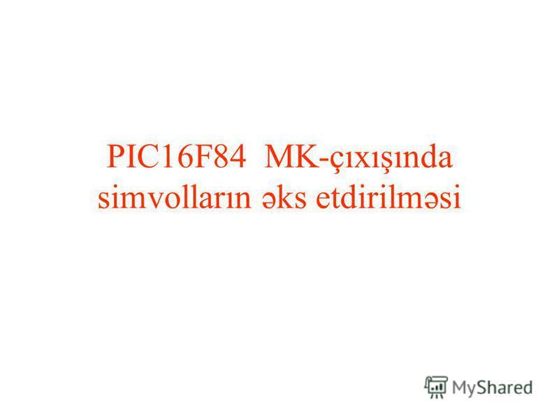 PIC16F84 MK-çıxışında simvolların əks etdirilməsi