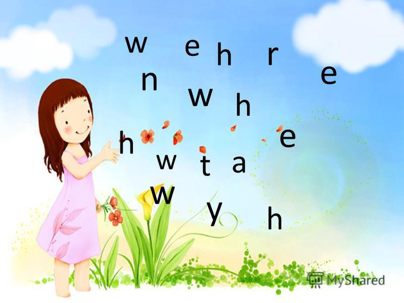 W e h r e nwhe wyh h w t a n w h e w h r e e w y h h w t a