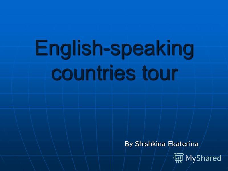 English-speaking countries tour By Shishkina Ekaterina