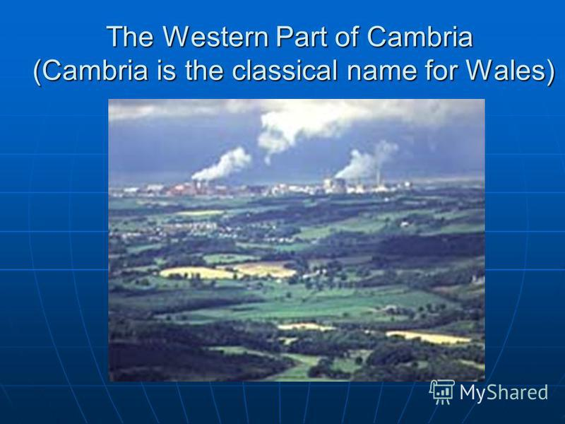 The Western Part of Cambria (Cambria is the classical name for Wales)