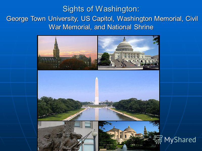 Sights of Washington: George Town University, US Capitol, Washington Memorial, Civil War Memorial, and National Shrine
