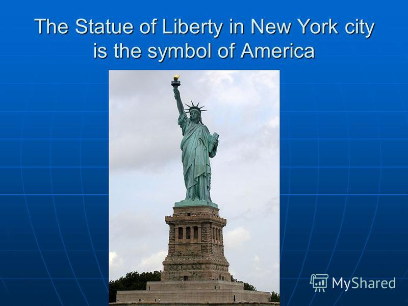 The Statue of Liberty in New York city is the symbol of America