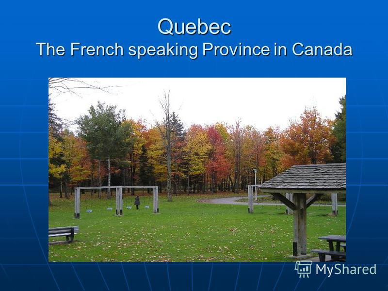 Quebec The French speaking Province in Canada