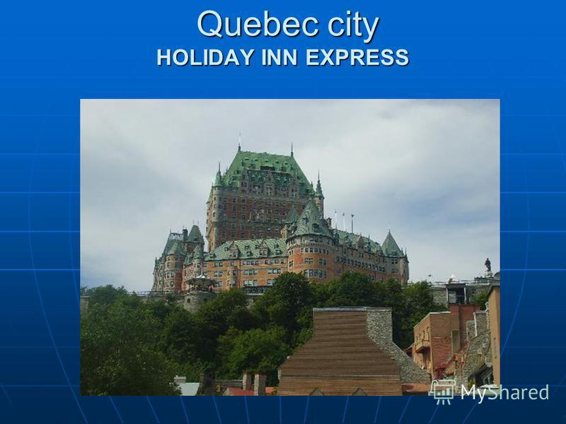 Quebec city HOLIDAY INN EXPRESS Quebec city HOLIDAY INN EXPRESS