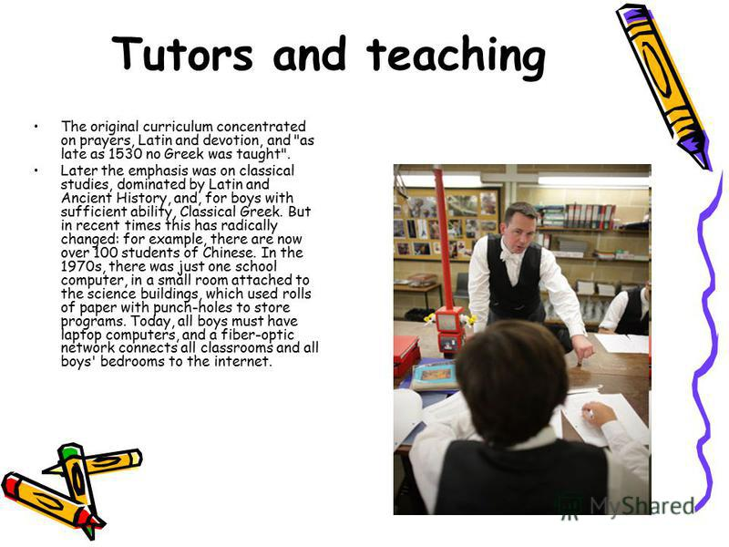 Tutors and teaching The original curriculum concentrated on prayers, Latin and devotion, and