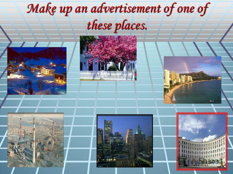 Make up an advertisement of one of these places.