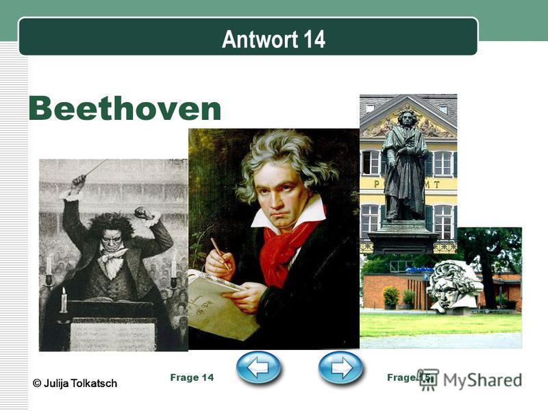 Antwort 14 Beethoven Frage 14 Frage 15 © Julija Tolkatsch