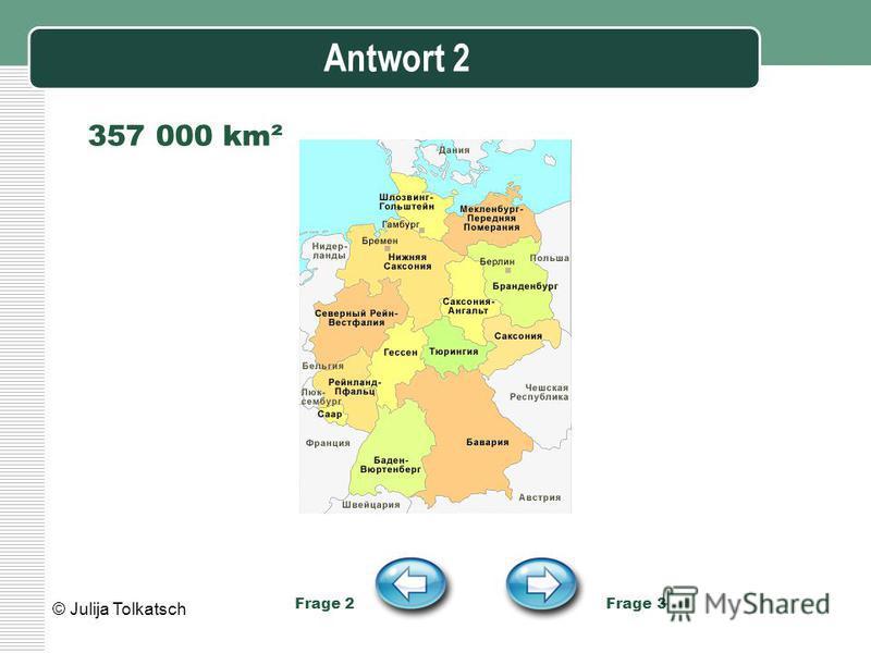 Antwort 2 357 000 km² Frage 2 Frage 3 © Julija Tolkatsch