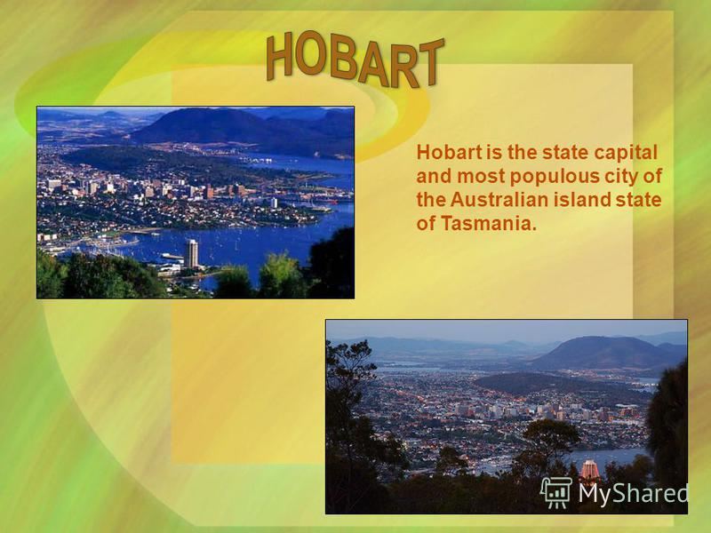 Hobart is the state capital and most populous city of the Australian island state of Tasmania.