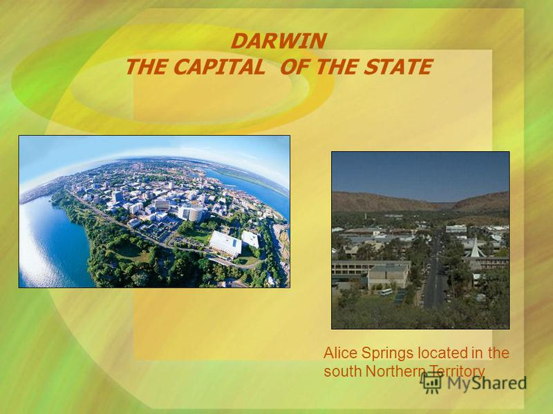 DARWIN THE CAPITAL OF THE STATE Alice Springs located in the south Northern Territory