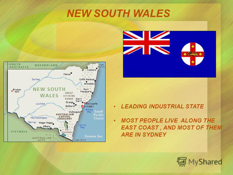 NEW SOUTH WALES LEADING INDUSTRIAL STATE MOST PEOPLE LIVE ALONG THE EAST COAST, AND MOST OF THEM ARE IN SYDNEY