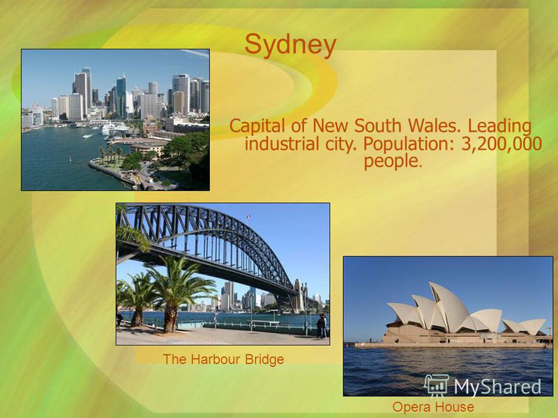 Capital of New South Wales. Leading industrial city. Population: 3,200,000 people. The Harbour Bridge Opera House Sydney