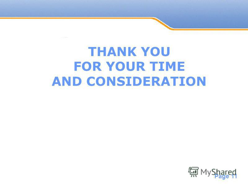 Powerpoint Templates Page 11 THANK YOU FOR YOUR TIME AND CONSIDERATION