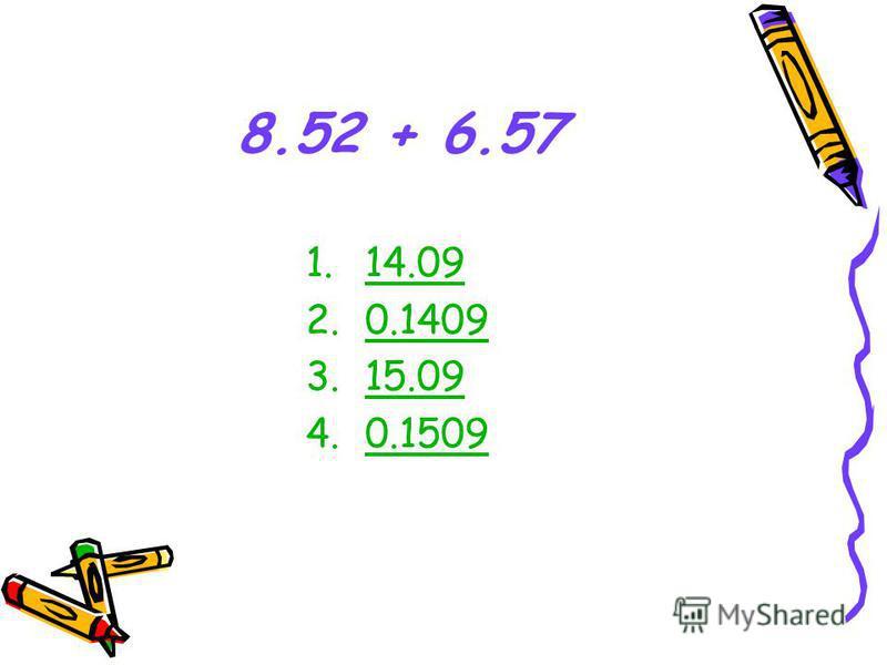 8.52 + 6.57 1.14.09 2.0.1409 3.15.0915.09 4.0.1509