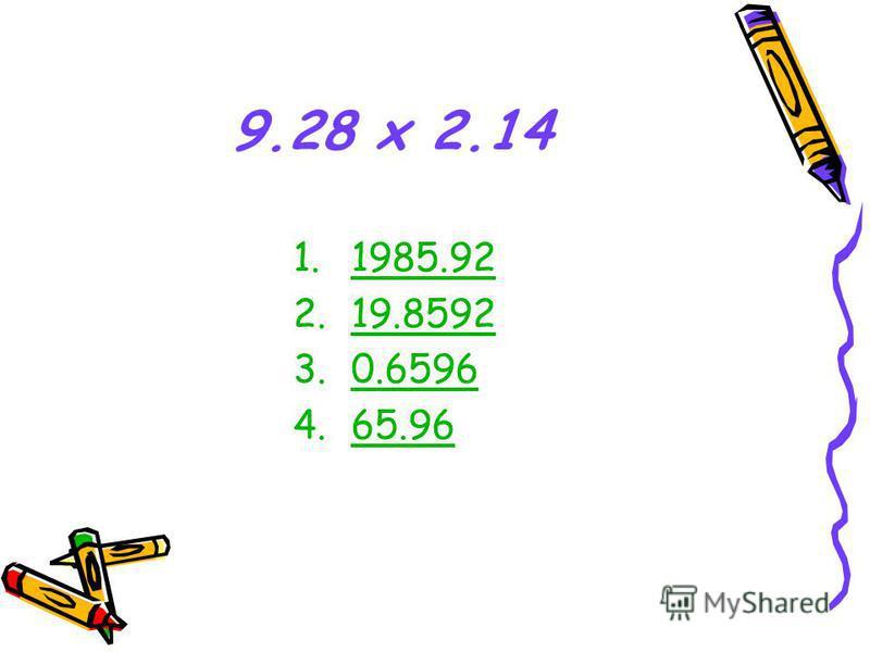 9.28 x 2.14 1.1985.92 2.19.859219.8592 3.0.6596 4.65.96