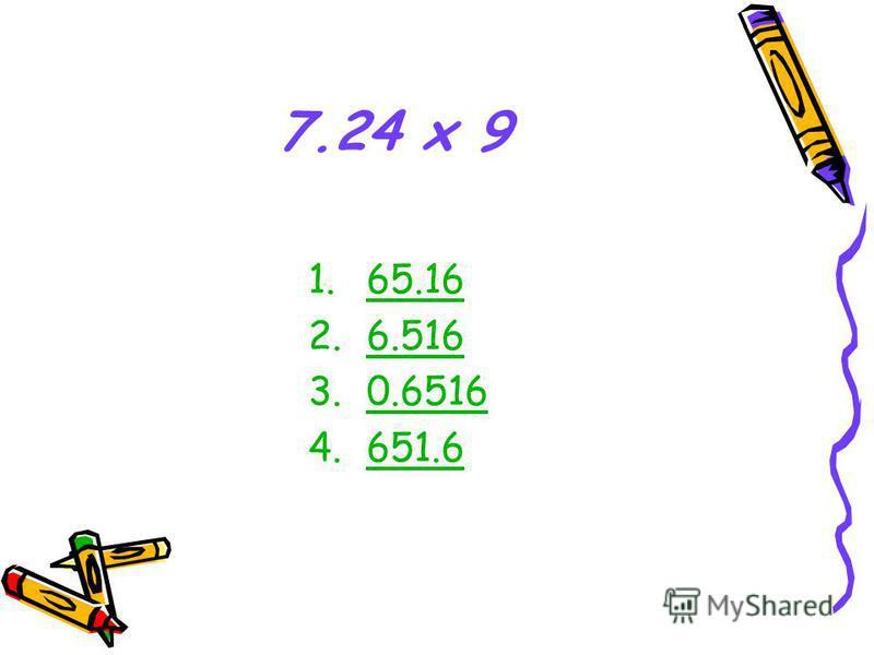 7.24 x 9 1.65.1665.16 2.6.516 3.0.6516 4.651.6