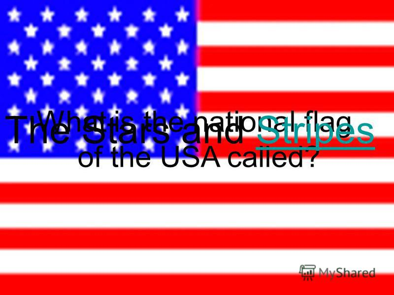 What is the national flag of the USA called? The Stars and StripesStripes