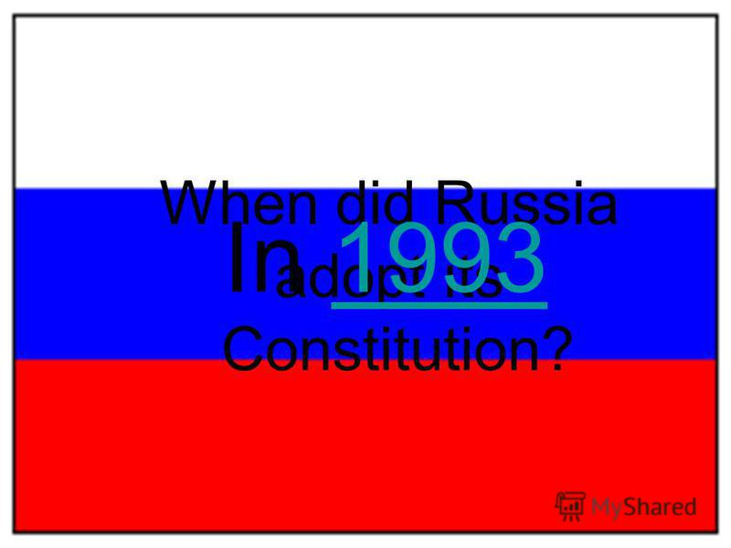 When did Russia adopt its Constitution? In 19931993