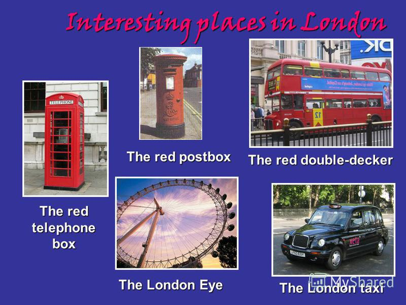 The London Eye The red double-decker The London taxi The red telephone box Interesting places in London The red postbox
