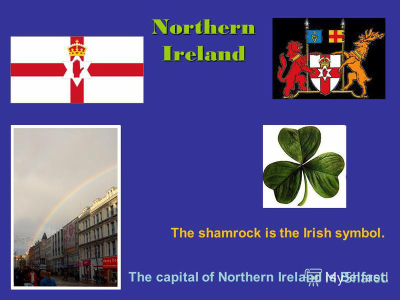 Northern Ireland The shamrock is the Irish symbol. The capital of Northern Ireland is Belfast.