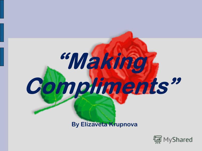 Making Compliments By Elizaveta Krupnova