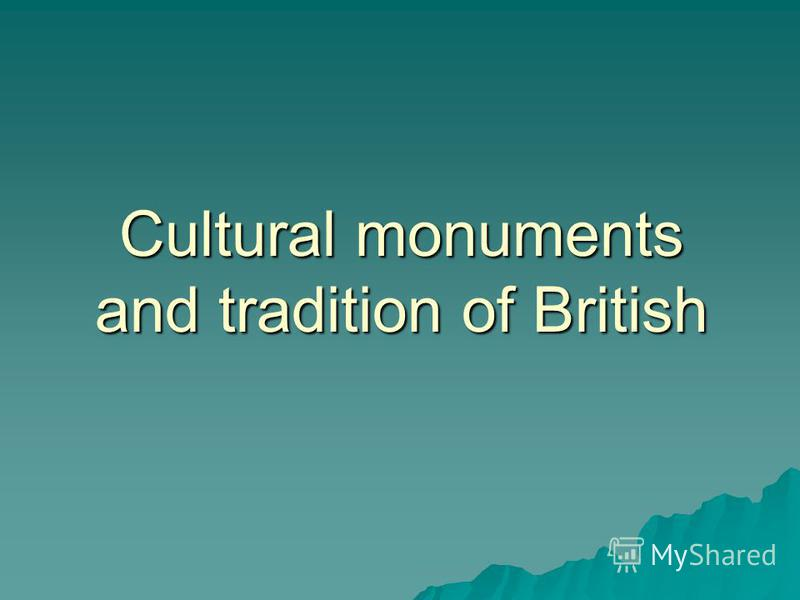 Cultural monuments and tradition of British